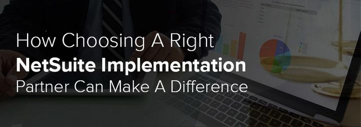 How Choosing A Right NetSuite Implementation Partner Can Make A Difference