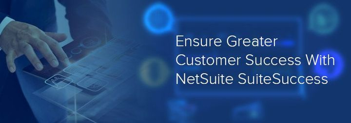 Ensure Greater Customer Success With NetSuite SuiteSuccess